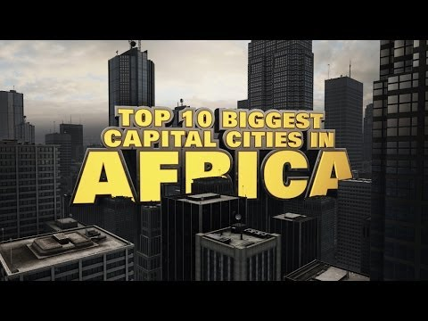 Top Ten Biggest Capital Cities in Africa 2014
