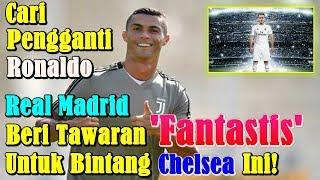 MENGEJUTKAN! Cari Pengganti Cristiano Ronaldo, Real Madrid Naikkan Tawaran untuk Bintang Chelsea ini