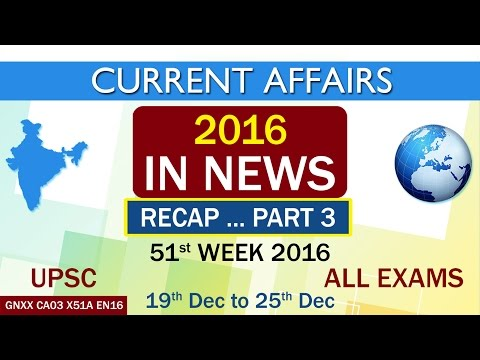 """Current Affairs """"2016 IN NEWS"""" RECAP PART-3 of 51st Week(19th Dec to 25th Dec)of 2016"""