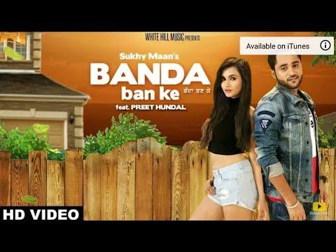 Banda Ban Ke (Full HD Song) | Sukhy Maan | Preet Hundal | New latest Punjabi Songs 2017