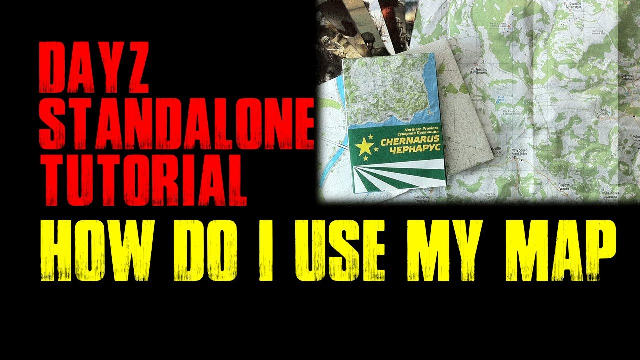 DAYZ STANDALONE TUTORIAL | How Do I Use My Map - YouTube