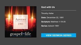 God with Us – Timothy Keller [Sermon]