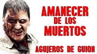 Agujeros de Guión: AMANECER DE LOS MUERTOS (2004) (Errores, review, crítica, análisis y resumen)
