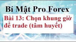 Bí mật Pro Forex  Bài 13 - Nên trade khung giờ nào? (Tâm huyết) - Đầu tư Forex Ngoại Hối