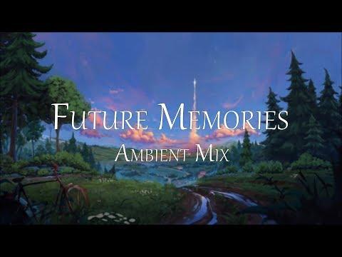 Future Memories | Ambient | Mix #4