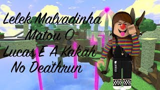 ROBLOX-and LELEK MALVDINHA MATOU O LU E and KAH NO DEATHRUN!