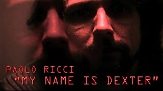 "PAOLO RICCI - Monologo: ""MY NAME IS DEXTER"""
