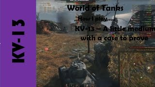 wot how i play kv 13 a little medium with a case to prove
