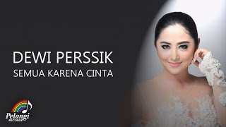 Video Dewi Perssik - Semua Karena Cinta (Official Lyric Video) download MP3, 3GP, MP4, WEBM, AVI, FLV Desember 2017