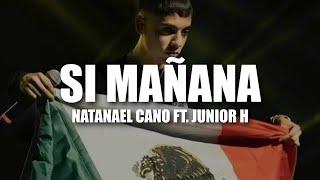 (LETRA) Natanael Cano Ft. Junior H - Si Mañana