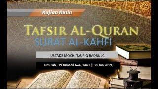 Ustadz Moch. Taufiq Badri LC Tafsir Surat Al-kahfi19 Jumadil Awal 1440 || 25 Jan 2019