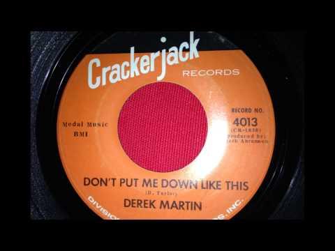 DEREK MARTIN...DON'T PUT ME DOWN LIKE THIS...CRACKERJACK