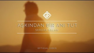 Aşkından Bir Anı Tut [Official Video] - Serdar Aslan Video