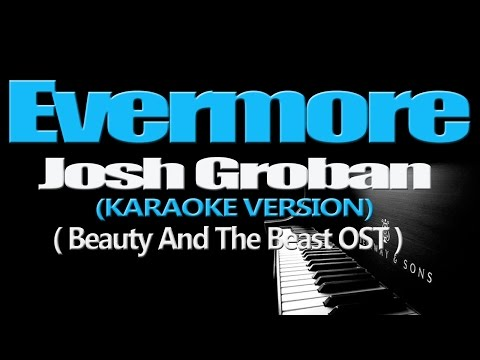 EVERMORE - Josh Groban (KARAOKE VERSION) (Beauty And The Beast OST)
