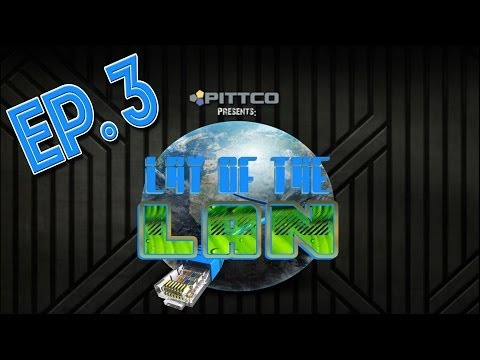 "Pittco Presents - Lay of the LAN - Ep. 03 - Cookie Cutters, Game ON, and PITTCO""S NEW LAN!!"
