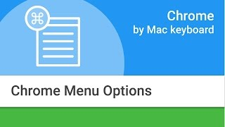 Navigating Chrome on Mac by Keyboard:  Chrome Menu Options thumbnail