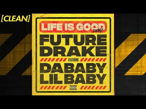 [CLEAN] Future – Life Is Good (feat. Drake, DaBaby & Lil Baby) – Remix