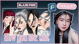 BLACKPINK (How You Like That) FANART | Patty Supatcha