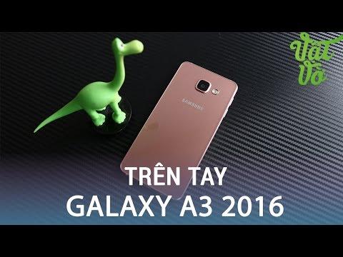 Vật Vờ| Trên tay & đánh giá nhanh Samsung Galaxy A3 2016
