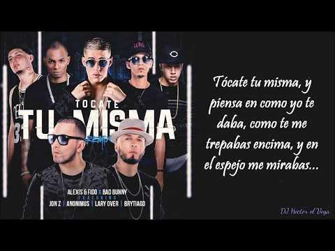 Tocate Tu Misma Remix LETRA (Extended) - Alexis & Fido,Bad Bunny,Anonimus,LaryOver,JonZ,Brytiago