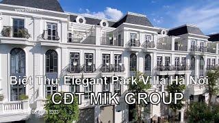 Khám Phá Biệt Thự Cao Cấp Elegant Park Villa Hà Nội | CĐT MIK GROUP