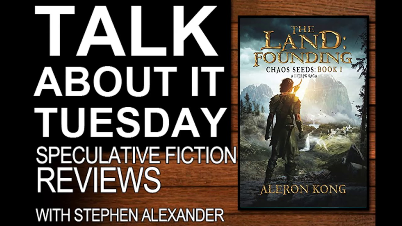 Talk About It Tuesdays Reviews - The Land: Founding, Chaos Seeds Book 1 by  Aleron Kong 1-23-2017