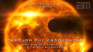 Dark Ambient Space Music: Through The Ergosphere by Simon Wilkinson