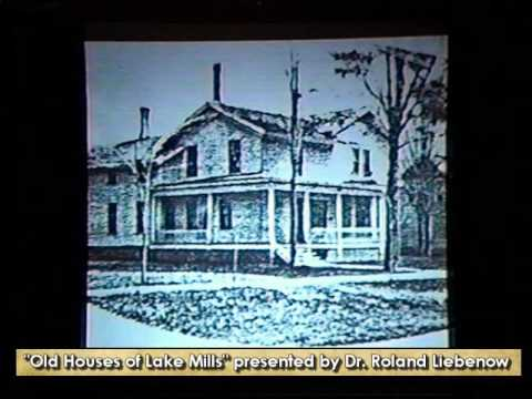 Old Houses of Lake Mills Presented by Dr. Roland Liebenow