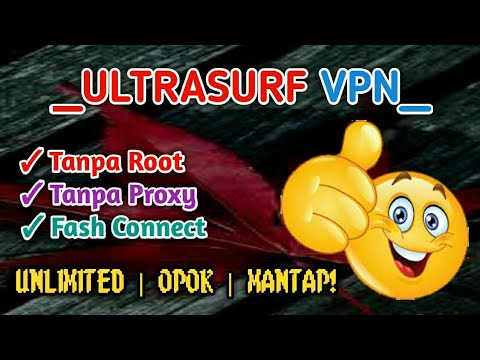 Tips & Trick - Settingan MAX Ultrasurf VPN Internet Gratis 0p0k Fash Connect + Full Speed 2018