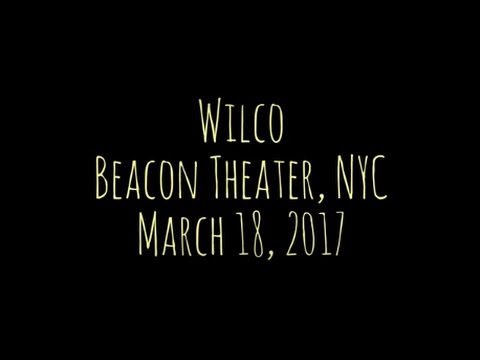 Wilco - 3-song compilation - Beacon Theater, NYC - 3.18.17