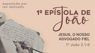CULTO AO VIVO : JESUS, O NOSSO ADVOGADO FIEL.  1ªJoão 2.1-6