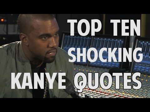 Top 10 Shocking Kanye Quotes Quickie Amazing