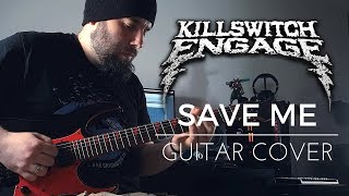 Killswitch Engage - Save Me (Guitar Cover) with TAB