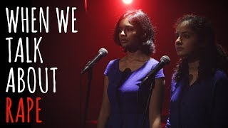 When We Talk About Rape - Akanksha & Poorvika ft. Hasan | UnErase Poetry