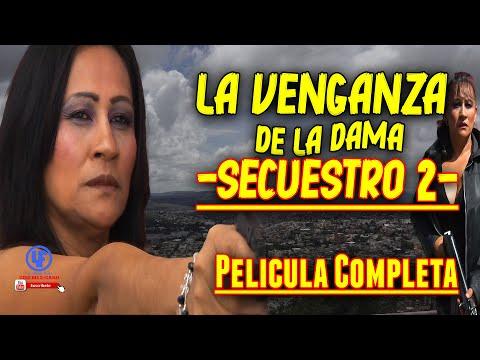 La Venganza De La Dama ( SECUESTRO 2)  Pelicula Completa (HD)