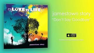 Watch Jamestown Story Dont Say Goodbye video