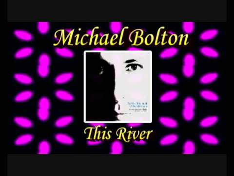 Michael Bolton*This River* - Diane Warren