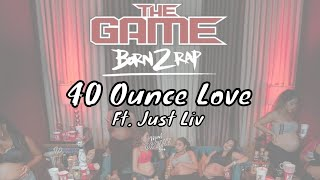 The Game - 40 Ounce Love ft. Just Liv [Born 2 Rap]