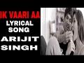 IK VAARI AA FULL SONG WITH LYRICS – RAABTA | ARIJIT SINGH (RAABTA LYRICAL)