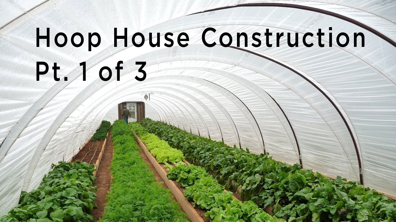 Hoop House Construction Part 1 Of 3 Types