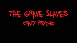 The Grave Slaves - Crazy Psycho, Old recording