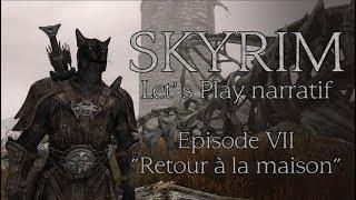 """Skyrim - Episode 7 """"Retour à la maison"""" (Let's play narratif)"""