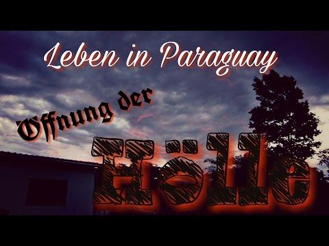 Leben in Paraguay - Die Hölle tut sich auf!