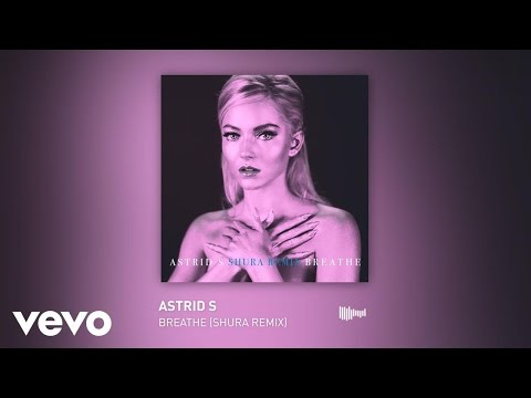 Astrid S  Breathe Shura Remix