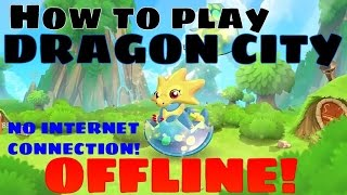 How To Play Dragon City OFFLINE No Internet Connection