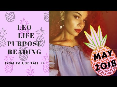 "LEO MAY LIFE PURPOSE🍍 READING ""CUTTING TIES..."" 2018"