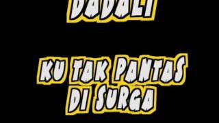 Dadali - Ku Tak Pantas Di Surga ( Lagu Religi 2017 )