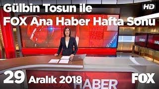 29 Aralık 2018 Gülbin Tosun ile FOX Ana Haber Hafta Sonu