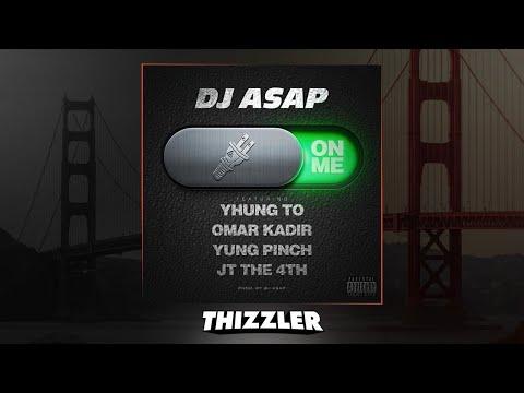 DJ ASAP ft. Yhung T.O. (SOB x RBE), Yung Pinch, Omar Kadir, JT The 4th - On Me [Thizzler.com]