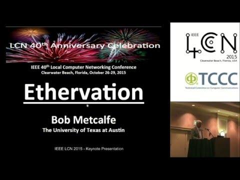 IEEE LCN 2015 Oct 27 - 09.30h Conference Keynote Bob Metcalfe